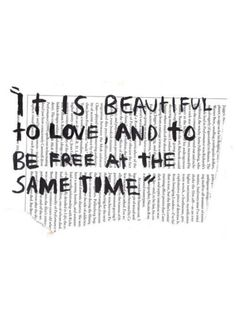 It is beautiful to love, and to be free at the same time. — Unknown             ..................................................        also repinned at sharingclub.tumblr.com