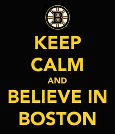 Believe! hockey, eh <3 Believe Yes Keep Calm Huh how the hell do I do that? Go Bruins