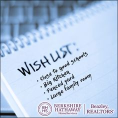 We would love to help you find the perfect home for you and your family. We welcome you to come and see us, but before you do, we encourage you to make a wishlist. We always tell buyers to make a list of criteria they'd like to have in their dream homes. Would you like to be close to the best schools? Do you want an open floor plan? Do you want a fenced in backyard? Have you always dreamed of a big kitchen with an island? It's not always possible to find every wish in one house, but we will…