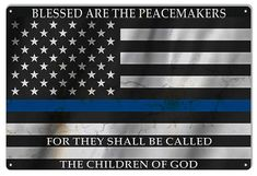 Blessed Are The Peace Makers Flag Sign Police Sign, Police Quotes, Police Flag, Police Officer, Back The Blue Flag, Thin Blue Line Flag, Thin Blue Lines, American Flag Blue Line, Blue Quotes
