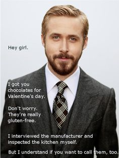 Hey, girl. I got you chocolates for Valentine's Day. Don't worry. They're really gluten-free.