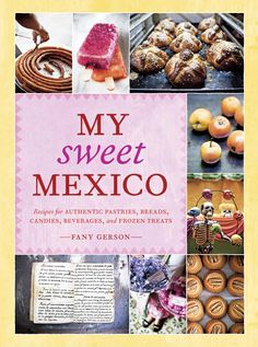 The NOOK Book (eBook) of the My Sweet Mexico: Recipes for Authentic Pastries, Breads, Candies, Beverages, and Frozen Treats [A Baking Book] by Fany Gerson Mexican Cookbook, Mexican Food Recipes, Sweet Recipes, Mexican Desserts, Chef Recipes, Healthy Recipes, Pan Dulce, Hot Fudge, Tamales