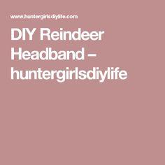 DIY Reindeer Headband – huntergirlsdiylife