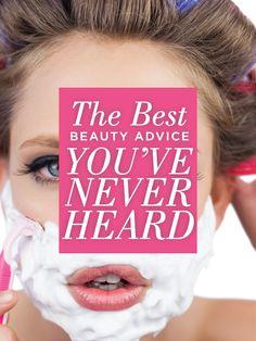 The Best Beauty Advice You've Never Heard -