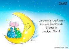 Liebevolle Gedanken sind wie leuchtende Sterne in dunkler Nacht. ~ www.werteART.com Für eine liebenswerte Welt http://www.oups.com/shop/oups.html https://www.facebook.com/oupsig/
