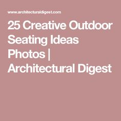 25 Creative Outdoor Seating Ideas Photos | Architectural Digest