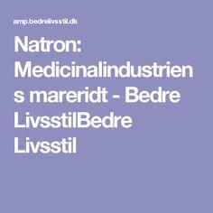 Natron: Medicinalindustriens mareridt - Bedre LivsstilBedre Livsstil