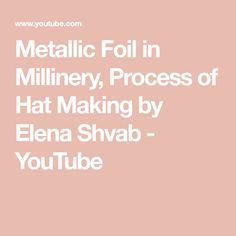 Metallic Foil in Millinery, Process of Hat Making by Elena Shvab Hat Making, I Am Happy, Metallic, Hats, Youtube, How To Make, Im Happy, Hat, Youtubers
