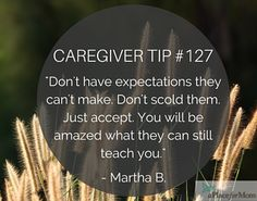 An important thing to remember when caregiving, is not to have expectations your senior loved ones can't make. Read more caregiver tips.