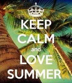 Keep Calm & Love Summer!
