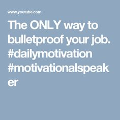 The ONLY way to bulletproof your job. #dailymotivation #motivationalspeaker