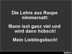 Die Lehre aus Raupe nimmersatt.. | Lustige Bilder, Sprüche, Witze, echt lustig Super, Facebook, Videos, Funny, Quotes, Funny Humor, Humorous Sayings, Hungry Caterpillar, Cool Quotes
