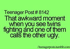 They are twins so if one calls the other ugly they are calling themselves ugly lol