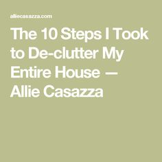 The 10 Steps I Took to De-clutter My Entire House — Allie Casazza