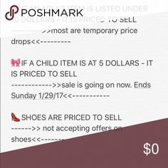 ❤🎀👠 PLEASE READ 👠🎀❤ ❤IF AN ADULT ITEM IS LISTED UNDER 10 DOLLARS - IT IS PRICED TO SELL --------->>most are temporary price drops<<---------  🎀IF A CHILD ITEM IS AT 5 DOLLARS - IT IS PRICED TO SELL ------------>>sale is going on now. Ends Sunday 1/29/17<<-----------  👠SHOES ARE PRICED TO SELL ------>> not accepting offers on shoes<<------- Other