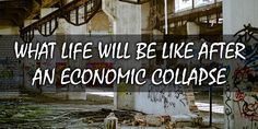 "What Life Will Be Like After An Economic Collapse: ""Things Just Get Gradually Worse…"" - Bio Prepper"