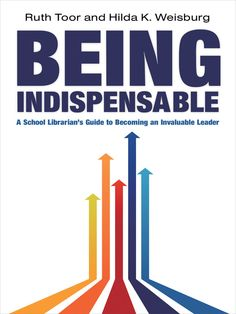 OverDrive eBook: Being Indispensable  A School Librarian's Guide to Becoming an Invaluable Leader