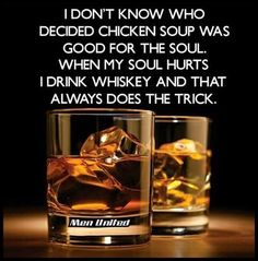 Whiskey is good for the soul! Whiskey Girl, Cigars And Whiskey, Scotch Whiskey, Irish Whiskey, Whiskey Glasses, Bourbon Quotes, Whiskey Quotes, Wine Quotes, Alcohol Quotes