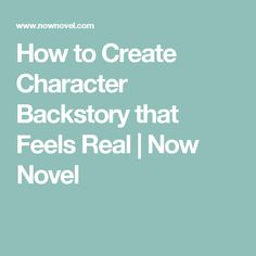 How to Create Character Backstory that Feels Real | Now Novel