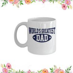 World's Greatest Dad, Happy Fathers Day, Dad Mug, Gift for him, gift for dad, Mug for fathers, Mug 11oz Mug, 15oz Mug