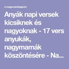 Anyák napi versek kicsiknek és nagyoknak - 17 vers anyukák, nagymamák köszöntésére - Nagyszülők lapja Mother And Father, Fathers Day, Kindergarten, Poems, Education, School, Youtube, Mother's Day, Creative