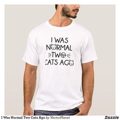 I Was Normal Two Cats Ago T-Shirt, cat lovers, cat owners, cat lady, pets, pet owners, crazy cat lady, wine drinkers, wine, cat people, dog people, pet supplies, adoption, adopt a pet, save a life, humanity, purrfect, purr, feline, chardonnay, champagne, beer, pet shop, fur family, furry kids, fur kids, shelter, black cat,