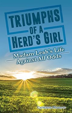 Triumphs of a Herd's Girl: Madam Leah's life against all odds by Catherine Makhanu http://www.amazon.com/dp/B018R7TBS4/ref=cm_sw_r_pi_dp_t-QQwb18G1MKS