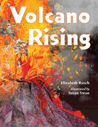 Volcano Rising, by Elizabeth Rusch, illustrated by Susan Swan What Is Reading, Trade Books, New Children's Books, Science Books, Book Themes, Childrens Books, This Book, Author, Free