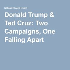 Donald Trump & Ted Cruz: Two Campaigns, One Falling Apart