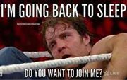 I'm going to sleep? Do you want to join with Dean? I know I will! @WWE