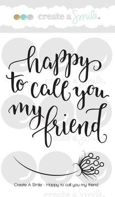 Happy to call you my friend