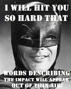 Batman will hit you so hard... Pow!