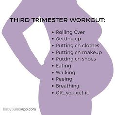 haha no wonder you can never find a third trimester workout plan, this is it