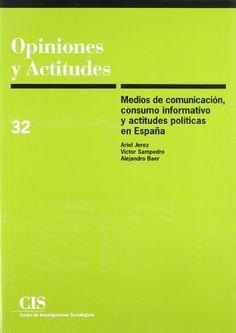 Medios de comunicación, consumo informativo y actitudes políticas en España