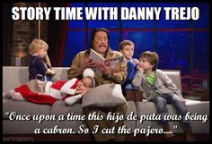 """theothercanadianguy: """" My favorite! Story time with Danny Trejo! Once upon a time a puto was being a cabron. And so I cut the pajero . Memes Humor, Haha Funny, Funny Jokes, Funny Stuff, Funny Shit, Funny Things, Funniest Memes, Nerdy Things, Random Things"""