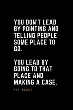Leadership Quotes You don't lead by pointing and telling people some place to go. You lead by going to that place and making a case. Done Quotes, Daily Quotes, Quotes To Live By, Bible Verses Quotes Inspirational, Motivational Quotes, Motivational Affirmations, Leadership Lessons, Leadership Quotes, Winning Quotes