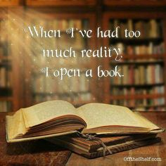 """When I've had too much reality, I open a book."""