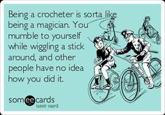 Crochet is like magic.