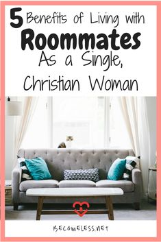 5 Benefits of Living with Roommates as a Single, Christian Woman |  Christian Singleness |