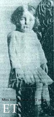 Name: Joan Adams Passenger: 2nd class Nationality: Canadian (British) Residance: Edmonton, Alberta Canada Death: May 7, 1915 2:10 pm Cause: Lusitania sinking-suffered from exposure in the Mid-Atlantic ocean (body never recovered) Age: 2 years