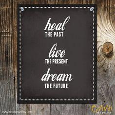 Heal the Past, Live the Present, Dream the Future Art Print - Inspirational Print - Vintage Typography Decor - Black Chalkboard Print. $15.00, via Etsy.