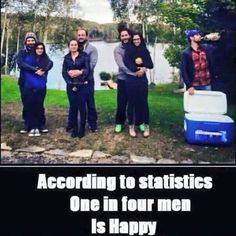 According to Stats only 1 out of every 4 men is happy