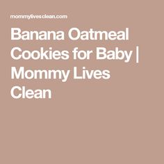 Banana Oatmeal Cookies for Baby | Mommy Lives Clean