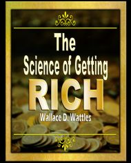 Wallace D. Wattles. The Science Of Getting Rich