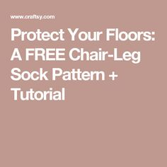 Do chair legs sometimes leave scuff marks on your hardwood floors? Get a free tutorial and pattern for chair-leg socks that will help chairs glide smoothly. Free Crochet, Knit Crochet, Chair Socks, Floors, Projects To Try, Knitting, Creative, Pattern, Mj