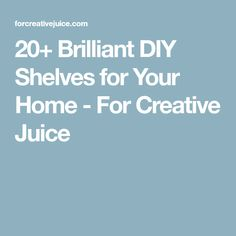 20+ Brilliant DIY Shelves for Your Home - For Creative Juice