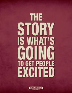 """""""The story is what's going to get people excited"""" - #Inspiration #Marketing  www.BrainSocial.biz"""
