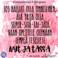 """Jos haluat olla onnellinen, älä yritä olla super-sitä-tai-tätä, vaan opettele olemaan lempeä itsellesi nyt ja tässä."" ✨ (Sanna Wikström) Cool Words, Wise Words, Motivational Quotes, Inspirational Quotes, Perfect Word, Current Mood, Story Of My Life, How I Feel, Motivation Inspiration"
