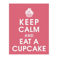 Keep Calm and EAT a CUPCAKE, 11x14 Poster (Color Raspberry Kisses) Buy 3 and get 1 FREE keep calm art keep calm prints. $14.95, via Etsy.