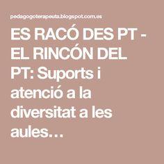 ES RACÓ DES PT - EL RINCÓN DEL PT: Suports i atenció a la diversitat a les aules…